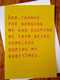 Funny Father's Day Card: If not him, you could have been homeless!