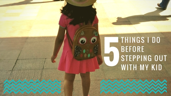 5 things I do before stepping out with my kid